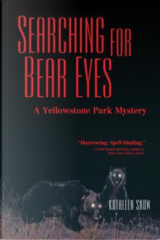 Searching for Bear Eyes by Kathleen Snow