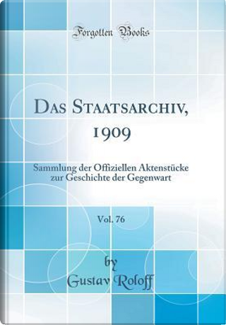 Das Staatsarchiv, 1909, Vol. 76 by Gustav Roloff