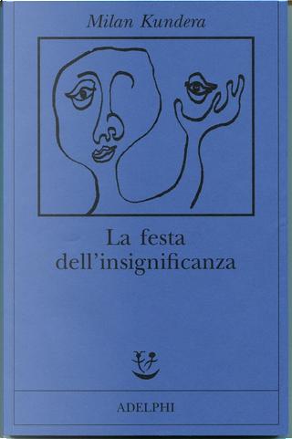 La festa dell'insignificanza by Milan Kundera