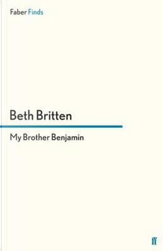 My Brother Benjamin by Beth Britten