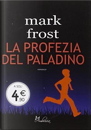 La profezia del paladino by Mark Frost