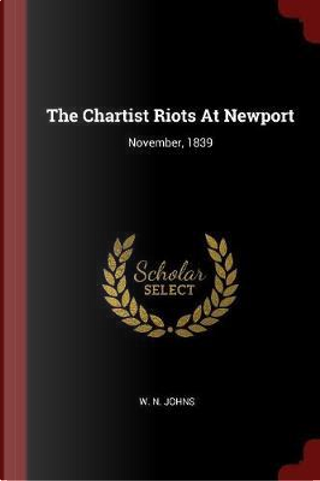 The Chartist Riots at Newport by W. N. Johns