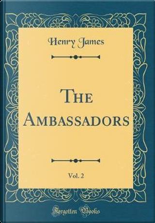 The Ambassadors, Vol. 2 (Classic Reprint) by Henry James