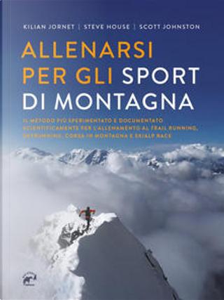 Allenarsi per gli sport di montagna by Kilian Jornet, Scott Johnston, Steve House