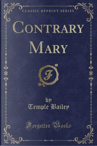 Contrary Mary (Classic Reprint) by Temple Bailey