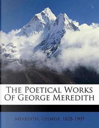 The Poetical Works of George Meredith by Meredith George