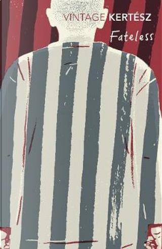 Fateless by Imre Kertesz