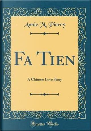 Fa Tien by Annie M. Piercy