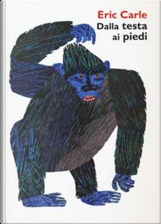 Dalla testa ai piedi. Ediz. a colori by Eric Carle
