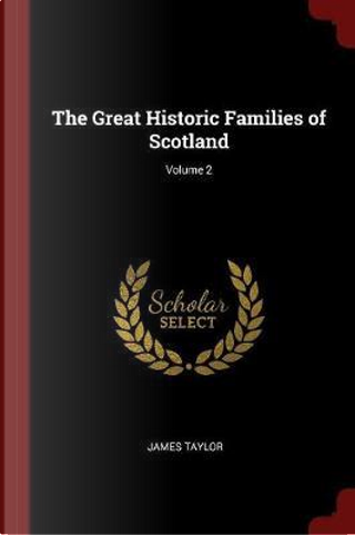 The Great Historic Families of Scotland; Volume 2 by James Taylor