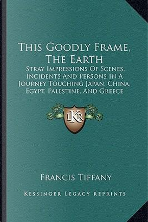 This Goodly Frame, the Earth by Francis Tiffany