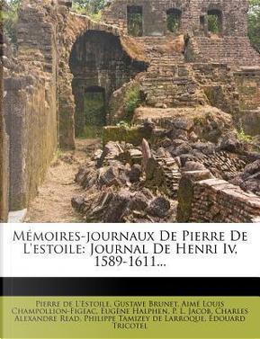 Memoires-Journaux de Pierre de L'Estoile, Journal de Henri IV, 1602-1607, Tome Huitieme by Pierre de L'Estoile