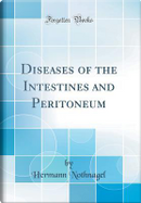 Diseases of the Intestines and Peritoneum (Classic Reprint) by Hermann Nothnagel