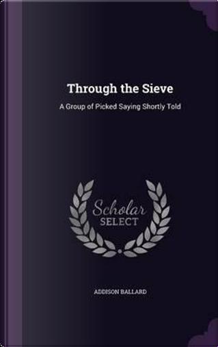 Through the Sieve by Addison Ballard