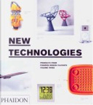 New Technologies, Products From Phaidon Design Classics by Editors of Phaidon Press