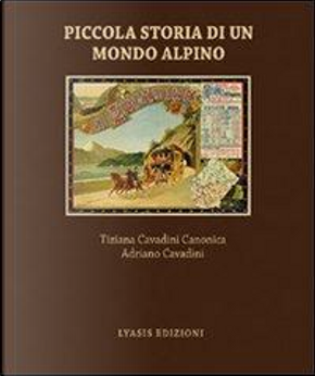 Piccola storia di un mondo alpino. Engadina by Adriano Cavadini