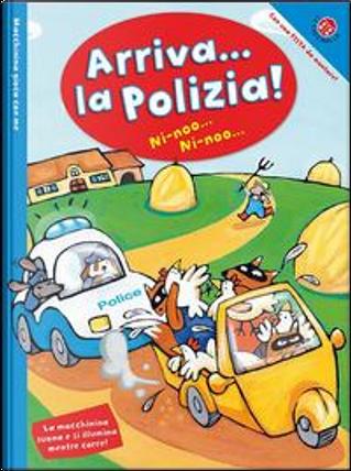 Arriva la polizia! Macchinina gioca con me. Ediz. illustrata. Con gadget by Maria Sole Macchia