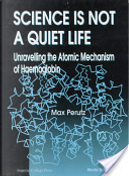 Science is Not a Quiet Life by Max F. Perutz