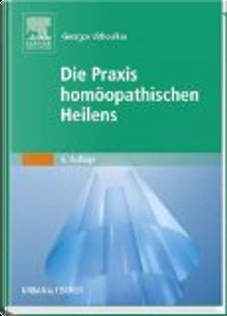 Die Praxis homöopathischen Heilens by Georgos Vithoulkas