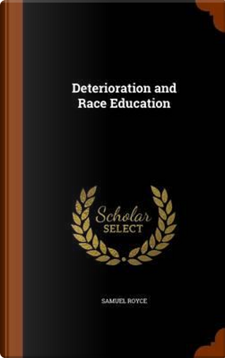Deterioration and Race Education by Samuel Royce