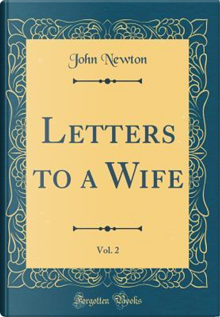 Letters to a Wife, Vol. 2 (Classic Reprint) by John Newton