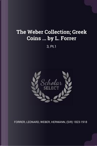 The Weber Collection; Greek Coins ... by L. Forrer by Leonard Forrer