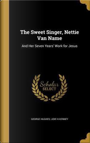 SWEET SINGER NETTIE VAN NAME by George Hughes