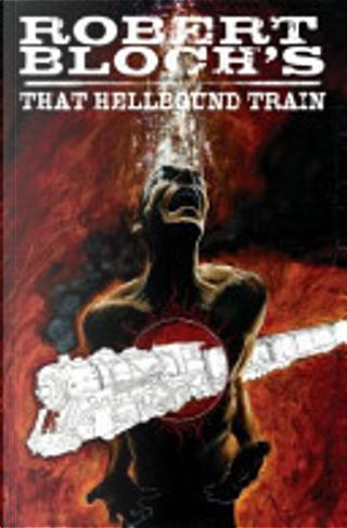 Robert Bloch's That Hellbound Train by Robert Bloch