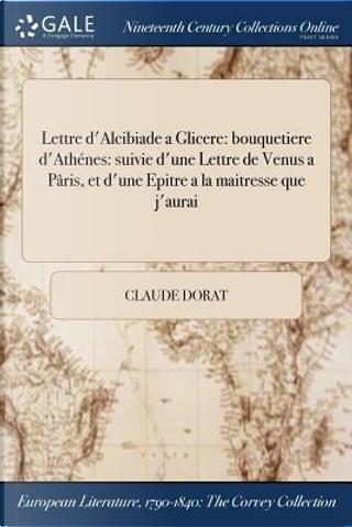 Lettre d'Alcibiade a Glicere by Claude Dorat