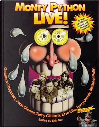 Monty Python Live! by Eric Idle, Graham Chapman, John Cleese, Michael Palin, Terry Gilliam, Terry Jones