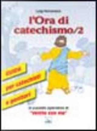L'ora di catechismo. Guida per catechisti e genitori al sussidio operativo di «Venite con me» by Luigi Ferraresso
