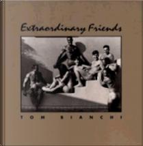 Extraordinary Friends by Tom Bianchi