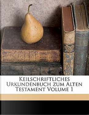 Keilschriftliches Urkundenbuch Zum Alten Testament Volume 1 by Sarsowsky A