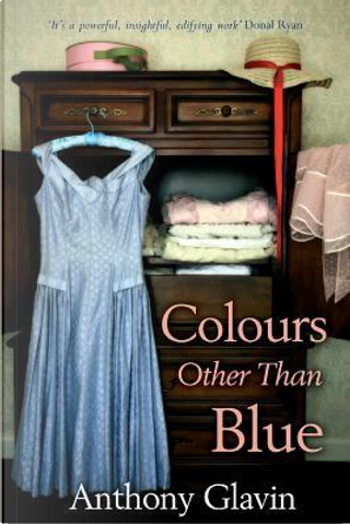 Colours Other Than Blue by Anthony Glavin