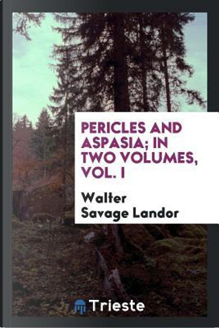 Pericles and Aspasia; in two volumes, Vol. I by Walter Savage Landor