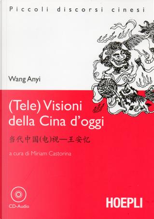 (Tele)visioni della Cina d'oggi by Wang Anyi