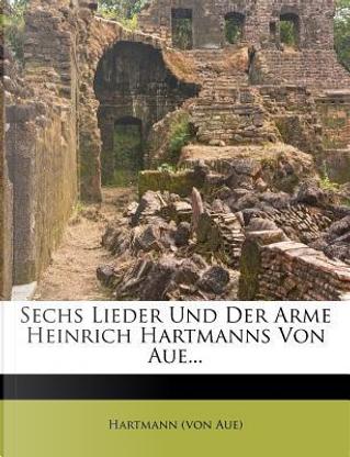 Sechs Lieder Und Der Arme Heinrich Hartmanns Von Aue... by Hartmann (von Aue)