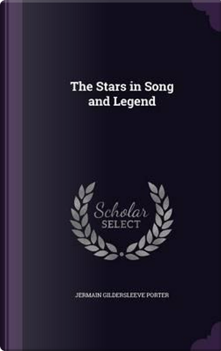 The Stars in Song and Legend by Jermain Gildersleeve Porter