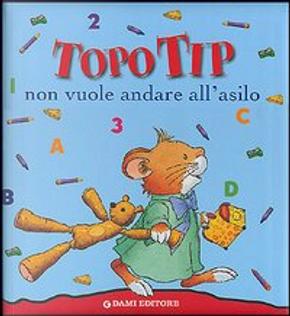 Topo Tip non vuole andare all'asilo by Casalis Anna