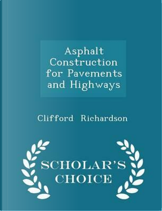 Asphalt Construction for Pavements and Highways - Scholar's Choice Edition by Clifford Richardson