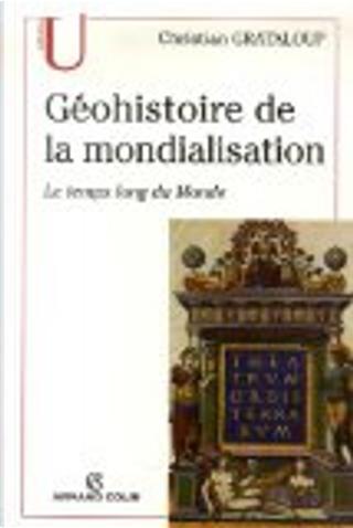 Géohistoire de la mondialisation by Christian Grataloup