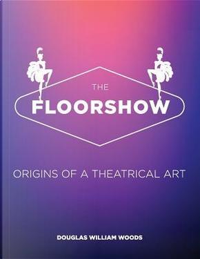 The Floorshow by Mr. Douglas W. Woods