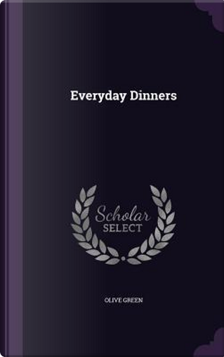 Everyday Dinners by Olive Green