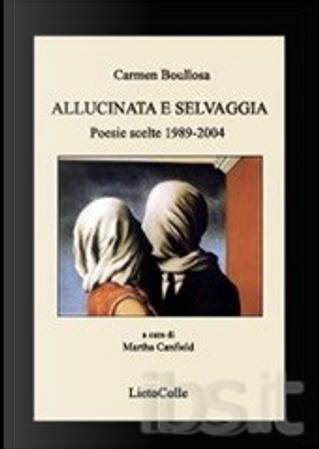 Allucinata e selvaggia by Carmen Boullosa