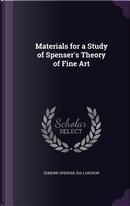 Materials for a Study of Spenser's Theory of Fine Art by Professor Edmund Spenser