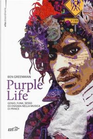 Purple life. Genio, funk, sesso ed enigma nella musica di Prince by Ben Greenman