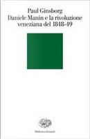 Daniele Manin e la rivoluzione veneziana del 1848-49 by Paul Ginsborg