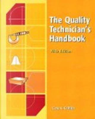 The Quality Technicians Handbook by Gary K. Griffith, Mark Woodward