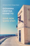 Dove non siamo stati by Giovanna Cristina Vivinetto