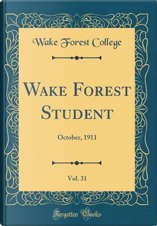 Wake Forest Student, Vol. 31 by Wake Forest College